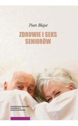 Zdrowie i seks seniorów - Piotr Błajet - Ebook - 978-83-231-4066-5