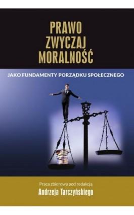Prawo, zwyczaj, moralność jako fundamenty porządku społecznego - Andrzej Tarczyński - Ebook - 978-83-8018-209-7