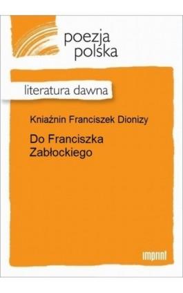 Do Franciszka Zabłockiego - Franciszek Dionizy Kniaźnin - Ebook - 978-83-270-2930-0