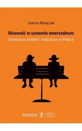 Równość w systemie emerytalnym. Emerytury kobiet i mężczyzn w Polsce - Joanna Ratajczak - Ebook - 978-83-66199-88-0