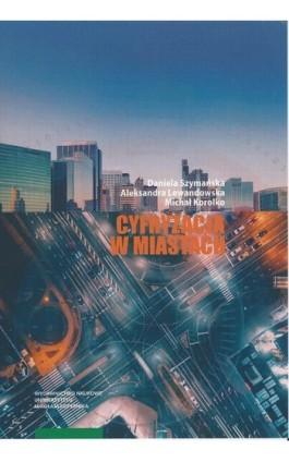 Cyfryzacja w miastach – idea, koncepcje i wdrożenia - Daniela Szymańska - Ebook - 978-83-231-4294-2