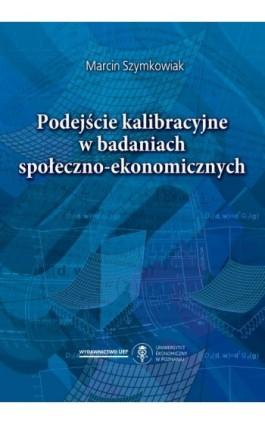 Podejście kalibracyjne w badaniach społeczno-ekonomicznych - Marcin Szymkowiak - Ebook - 978-83-66199-89-7
