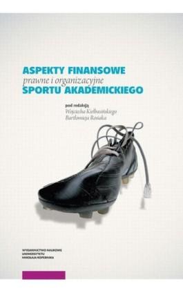 Aspekty finansowe, prawne i organizacyjne sportu akademickiego - Ebook - 978-83-231-4030-6