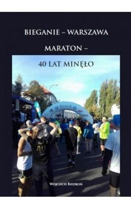 Bieganie - Warszawa. Maraton - 40 lat minęło - Wojciech Biedroń - Ebook - 978-83-952393-1-1