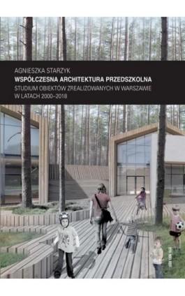 Współczesna architektura przedszkolna. Studium obiektów zrealizowanych w Warszawie w latach 2000–2018 - Agnieszka Starzyk - Ebook - 978-83-8156-002-3