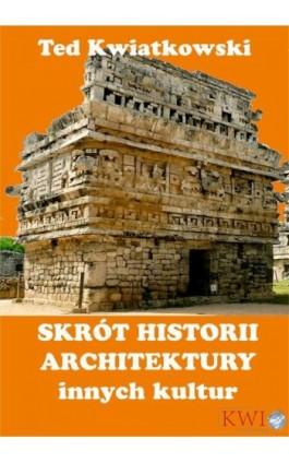 Skrót historii architektury innych kultur - Ted Kwiatkowski - Ebook - 978-1-911283-19-5