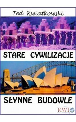 Stare cywilizacje słynne budowle - Ted Kwiatkowski - Ebook - 978-1-911283-13-3