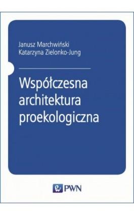 Współczesna architektura proekologiczna - Janusz Marchwiński - Ebook - 978-83-01-20556-0