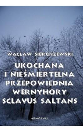 Ukochana i nieśmiertelna. Przepowiednia Wernyhory, Sclavus saltans – wspomnienie z Syberii - Wacław Sieroszewski - Ebook - 978-83-8064-464-9