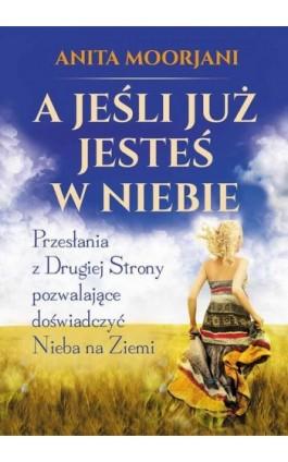 A jeśli już jesteś w Niebie - Anita Moorjani - Ebook - 978-83-7377-823-8