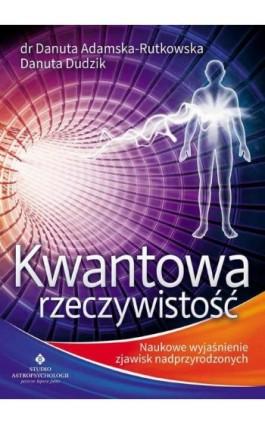 Kwantowa rzeczywistość - Danuta Adamska-Rutkowska - Ebook - 978-83-7377-741-5