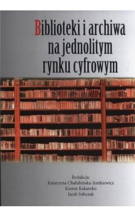 Biblioteki i archiwa na jednolitym rynku cyfrowym - Praca zbiorowa - Ebook - 978-83-65697-61-5