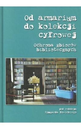 Od armarium do kolekcji cyfrowej. Ochrona zbiorów bibliotecznych - Ryszard Nowicki - Ebook - 978-83-8018-227-1