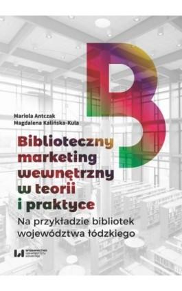 Biblioteczny marketing wewnętrzny w teorii i praktyce na przykładzie bibliotek województwa łódzkiego - Mariola Antczak - Ebook - 978-83-8142-335-9