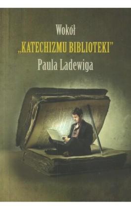Wokół Katechizmu biblioteki Paula Ladewiga - Zdzisław Gębołyś - Ebook - 978-83-8018-226-4