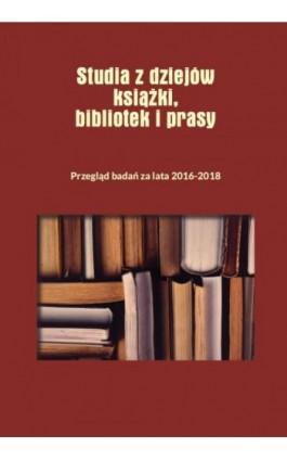 Studia z dziejów książki, bibliotek i prasy Przegląd badań za lata 2016–2018 - Ebook - 978-83-8018-279-0