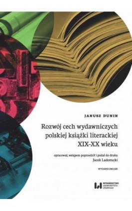 Rozwój cech wydawniczych polskiej książki literackiej XIX-XX wieku - Janusz Dunin - Ebook - 978-83-8142-272-7