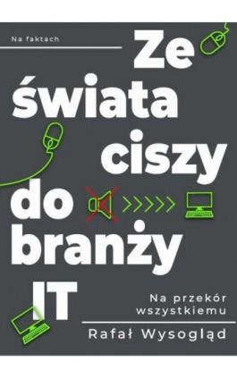 Ze świata ciszy do branży IT - Rafał Wysogląd - Ebook - 978-83-955124-0-7