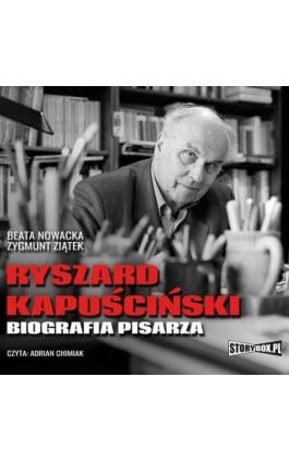 Ryszard Kapuściński. Biografia pisarza - Beata Nowacka - Audiobook - 978-83-8194-061-0