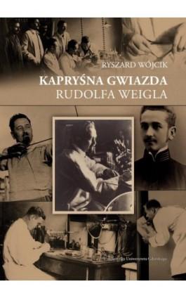 Kapryśna gwiazda Rudolfa Weigla - Ryszard Wójcik - Ebook - 978-83-7865-961-7
