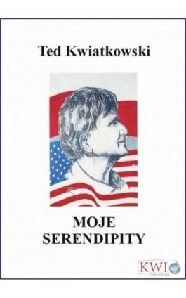 Moje Serendipity - Ted Kwiatkowski - Ebook - 978-0-9930634-1-1