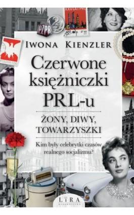 Czerwone księżniczki PRL-u - Iwona Kienzler - Ebook - 978-83-66503-27-4