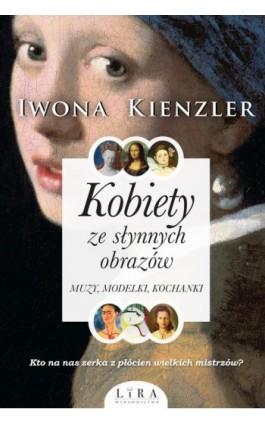 Kobiety ze słynnych obrazów - Iwona Kienzler - Ebook - 978-83-66229-86-0