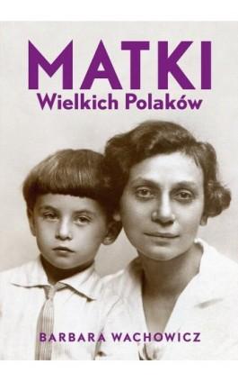 Matki Wielkich Polaków - Barbara Wachowicz - Ebook - 978-83-287-1475-5