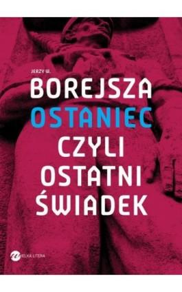 Ostaniec, czyli ostatni świadek - Jerzy W. Borejsza - Ebook - 978-83-8032-274-5