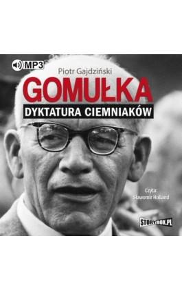 Gomułka. Dyktatura ciemniaków - Piotr Gajdziński - Audiobook - 978-83-8146-220-4