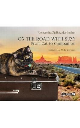 On the Road with Suzy: From Cat to Companion - Aleksandra Ziółkowska-Boehm - Audiobook - 978-83-8146-417-8