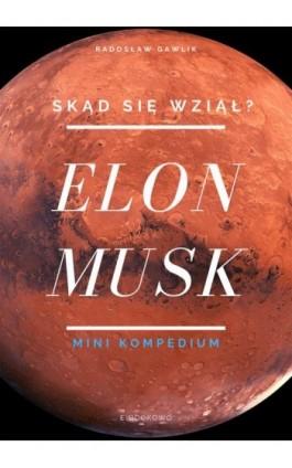 Elon Musk. Skąd się wziął? - Radosław Gawlik - Ebook - 978-83-8166-021-1