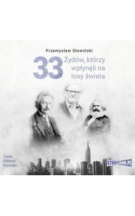 33 Żydów, którzy wpłynęli na losy świata. Od Mojżesza do Kevina Mitnicka - Przemysław Słowiński - Audiobook - 978-83-8146-622-6