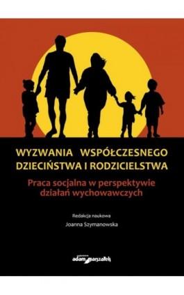Wyzwania współczesnego dzieciństwa i rodzicielstwa - Joanna Szymanowska - Ebook - 978-83-8019-105-1