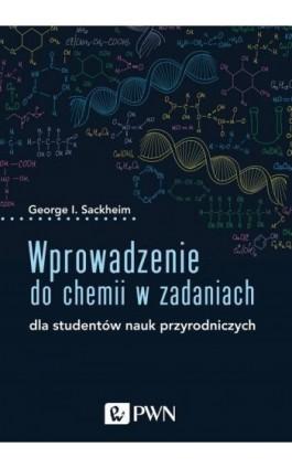 Wprowadzenie do chemii w zadaniach - George I. Sackheim - Ebook - 978-83-01-21142-4