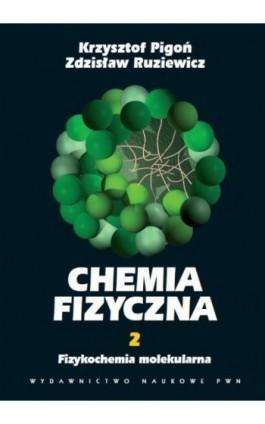 Chemia fizyczna. Tom 2 - Krzysztof Pigoń - Ebook - 978-83-01-14568-2