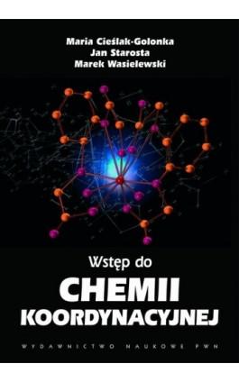 Wstęp do chemii koordynacyjnej - Marek Wasielewski - Ebook - 978-83-01-16414-0