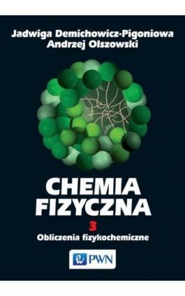 Chemia fizyczna. Tom 3 - Jadwiga Demichowicz-Pigoniowa - Ebook - 978-83-01-16056-2