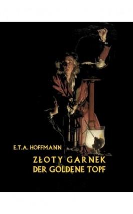 Złoty garnek. Der Goldene Topf - E. T. A. Hoffmann - Ebook - 978-83-7950-147-2