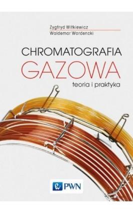 Chromatografia gazowa - Zygfryd Witkiewicz - Ebook - 978-83-01-20286-6