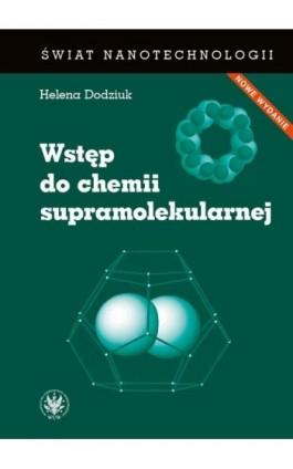 Wstęp do chemii supramolekularnej (wydanie II) - Helena Dodziuk - Ebook - 978-83-235-3279-8