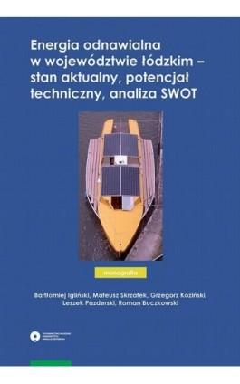 Energia odnawialna w województwie łódzkim – stan aktualny, potencjał techniczny, analiza SWOT - Bartłomiej Igliński - Ebook - 978-83-231-4096-2
