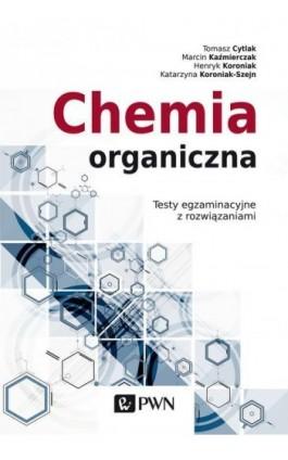 Chemia organiczna. Testy egzaminacyjne z rozwiązaniami - Marcin Kaźmierczak - Ebook - 978-83-01-20636-9