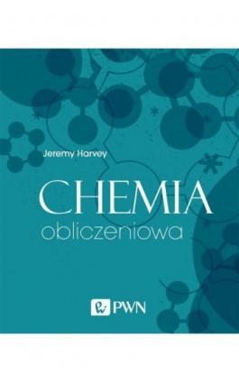 Chemia obliczeniowa - Jeremy Harvey - Ebook - 978-83-01-20696-3