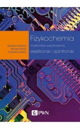 Fizykochemia materiałów współczesnej elektroniki i spintroniki - Vołodymyr Starodub - Ebook - 978-83-01-20880-6
