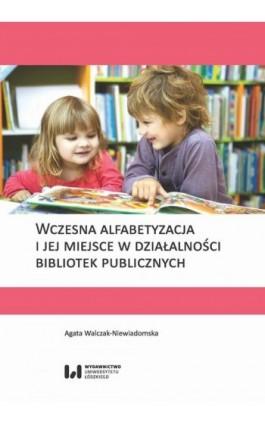 Wczesna alfabetyzacja i jej miejsce w działalności bibliotek publicznych - Agata Walczak-Niewiadomska - Ebook - 978-83-8142-468-4
