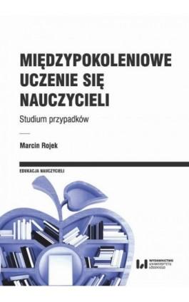 Międzypokoleniowe uczenie się nauczycieli - Marcin Rojek - Ebook - 978-83-8142-013-6