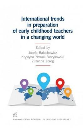 International trends in preparation of early childhood teachers in a changing world - Józefa Bałachowicz - Ebook - 978-83-64953-84-2
