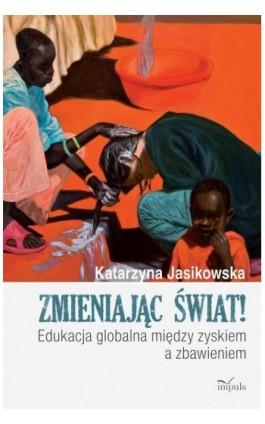 Zmieniając świat - Jasikowska Katarzyna - Ebook - 978-83-8095-542-4