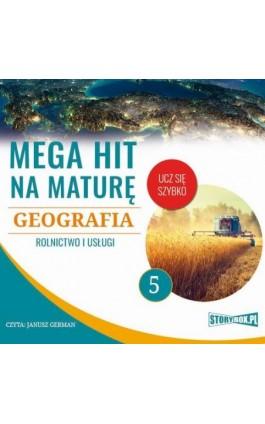 Mega hit na maturę. Geografia 5. Rolnictwo i usługi - Adam Sochaczewski - Audiobook - 978-83-8146-685-1